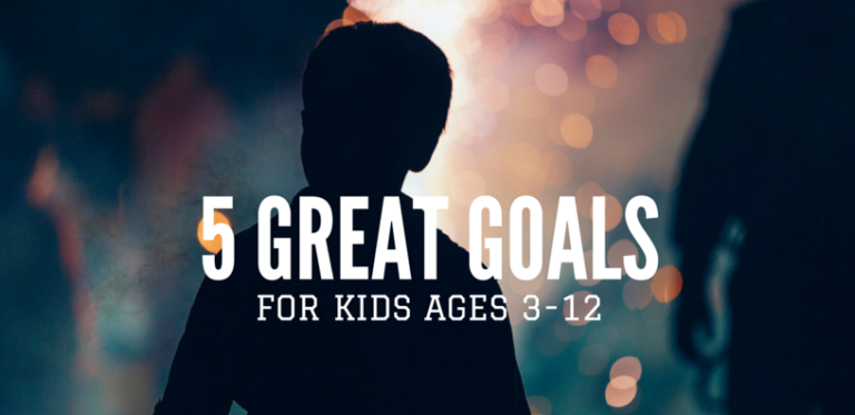 5 Great Goals for Kids Ages 3-12